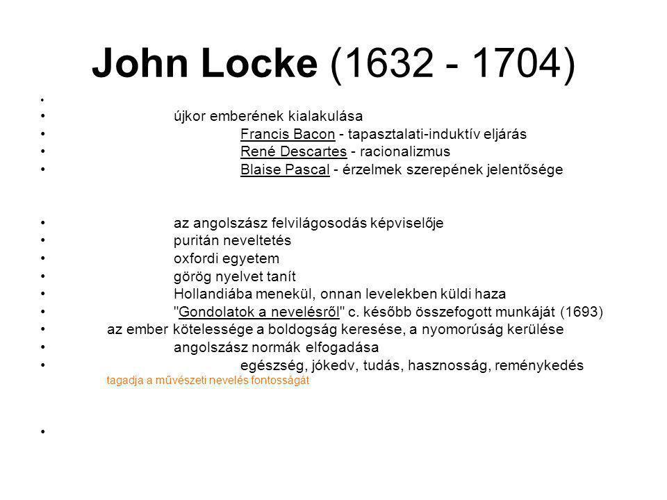 John Locke (1632 - 1704) újkor emberének kialakulása Francis Bacon - tapasztalati-induktív eljárás René Descartes - racionalizmus Blaise Pascal - érze