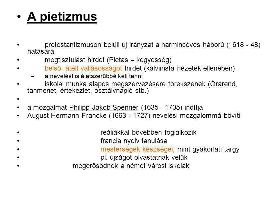 A pietizmus protestantizmuson belüli új irányzat a harmincéves háború (1618 - 48) hatására megtisztulást hirdet (Pietas = kegyesség) belső, átélt vall