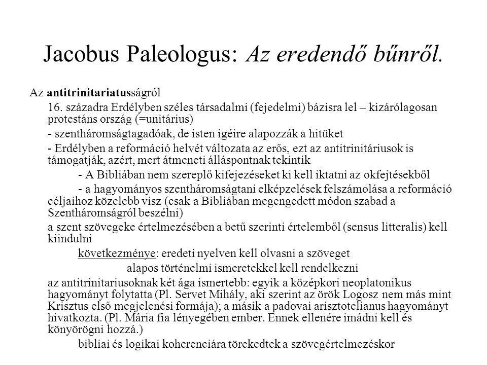 Jacobus Paleologus: Az eredendő bűnről. Az antitrinitariatusságról 16. századra Erdélyben széles társadalmi (fejedelmi) bázisra lel – kizárólagosan pr