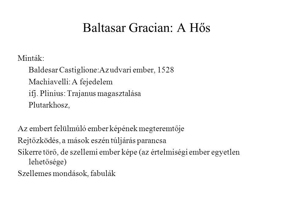 Baltasar Gracian: A Hős Minták: Baldesar Castiglione:Az udvari ember, 1528 Machiavelli: A fejedelem ifj. Plinius: Trajanus magasztalása Plutarkhosz, A