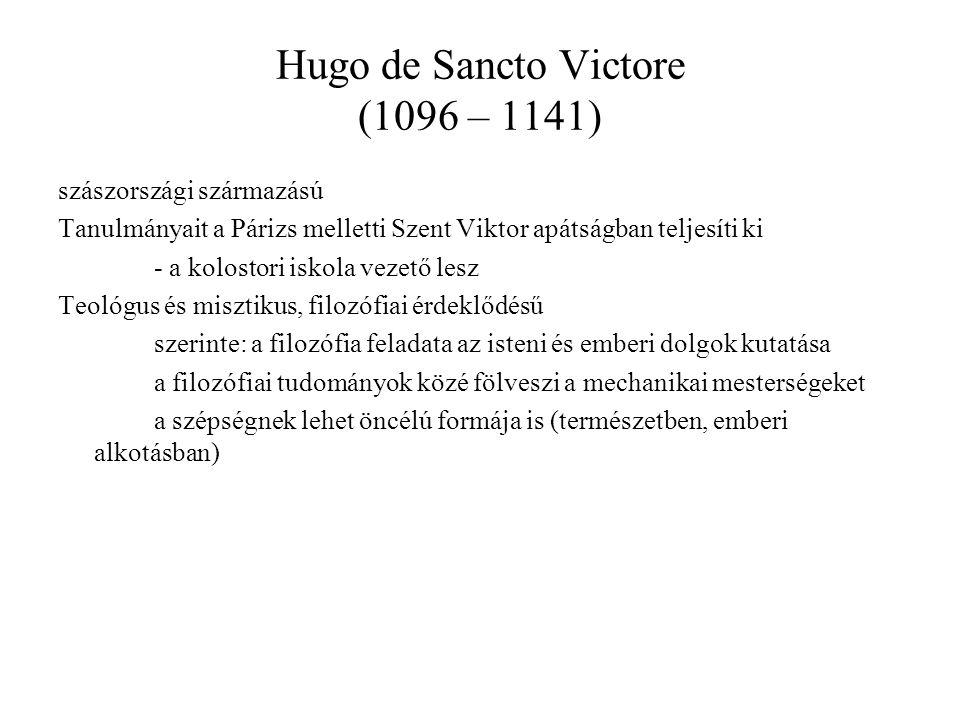Hugo de Sancto Victore (1096 – 1141) szászországi származású Tanulmányait a Párizs melletti Szent Viktor apátságban teljesíti ki - a kolostori iskola