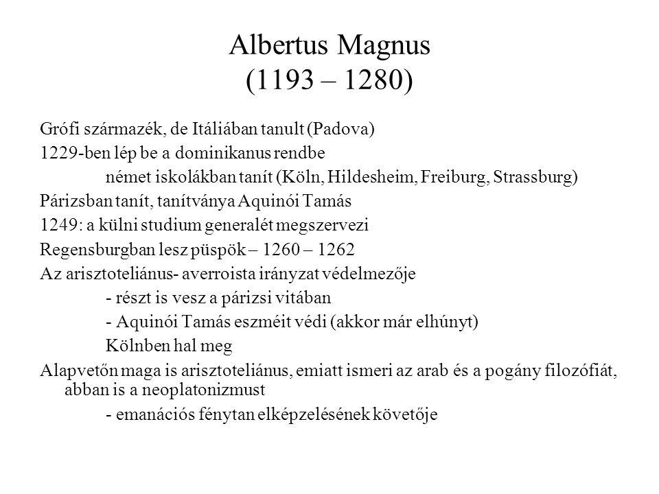 Albertus Magnus (1193 – 1280) Grófi származék, de Itáliában tanult (Padova) 1229-ben lép be a dominikanus rendbe német iskolákban tanít (Köln, Hildesh