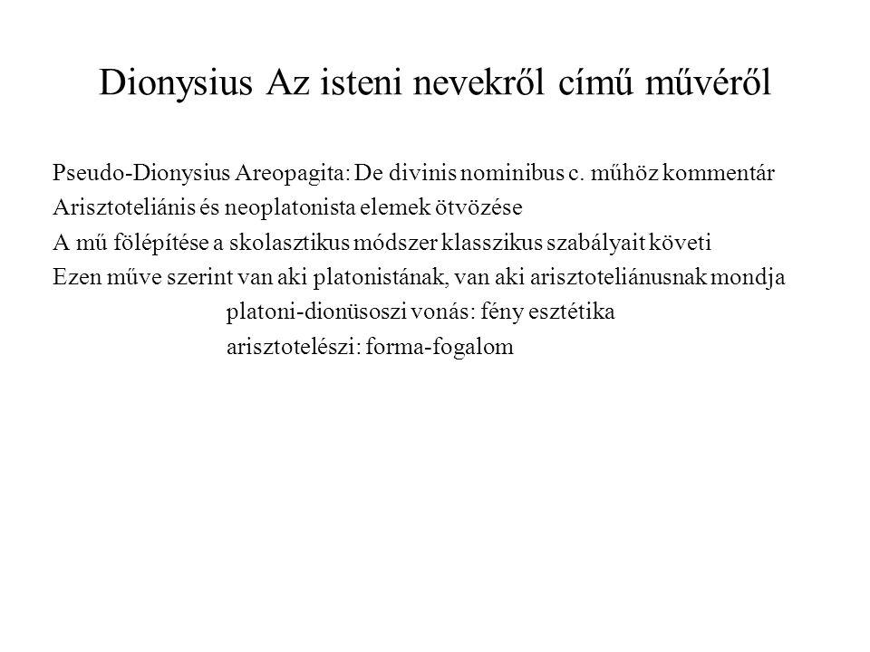 Dionysius Az isteni nevekről című művéről Pseudo-Dionysius Areopagita: De divinis nominibus c. műhöz kommentár Arisztoteliánis és neoplatonista elemek