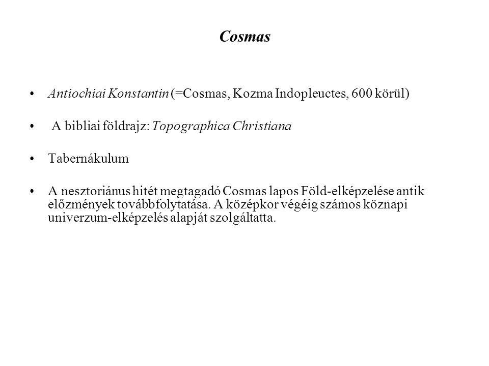 Cosmas Antiochiai Konstantin (=Cosmas, Kozma Indopleuctes, 600 körül) A bibliai földrajz: Topographica Christiana Tabernákulum A nesztoriánus hitét me