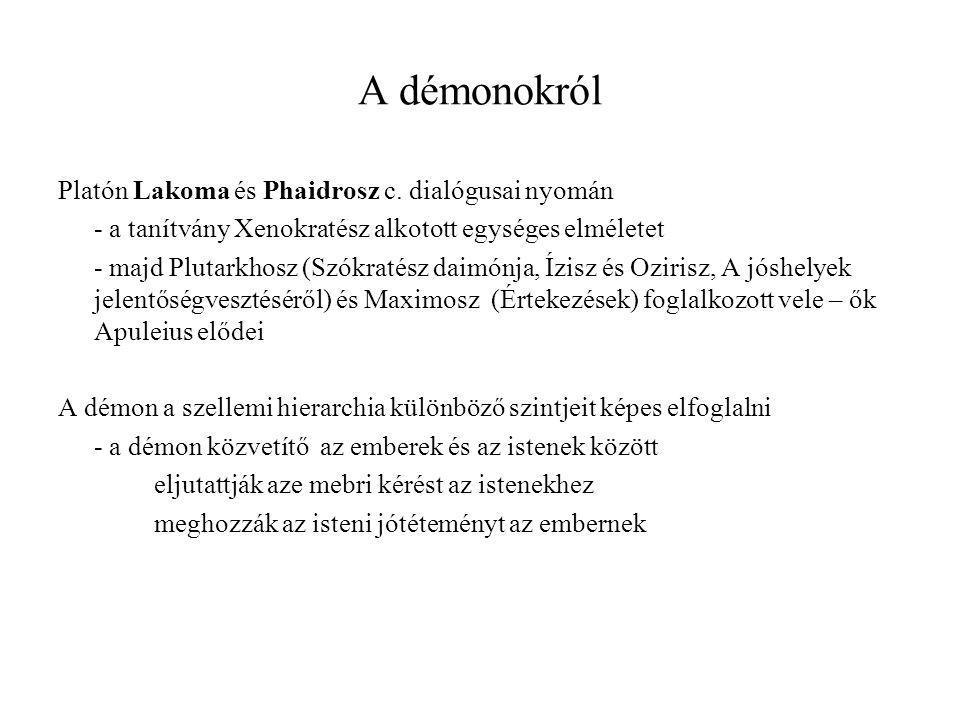 A démonokról Platón Lakoma és Phaidrosz c. dialógusai nyomán - a tanítvány Xenokratész alkotott egységes elméletet - majd Plutarkhosz (Szókratész daim