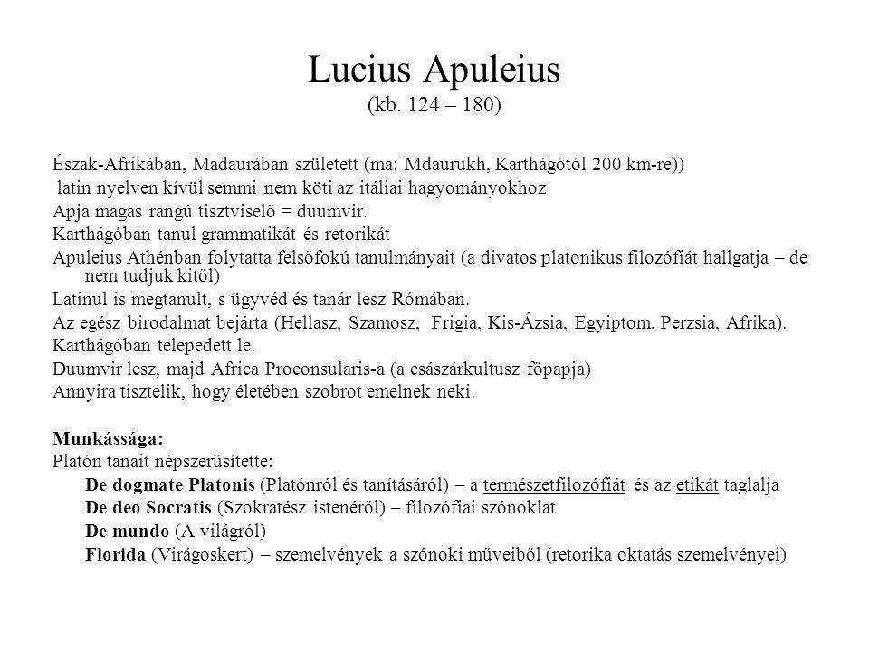Lucius Apuleius (kb. 124 – 180) Észak-Afrikában, Madaurában született (ma: Mdaurukh, Karthágótól 200 km-re)) latin nyelven kívül semmi nem köti az itá