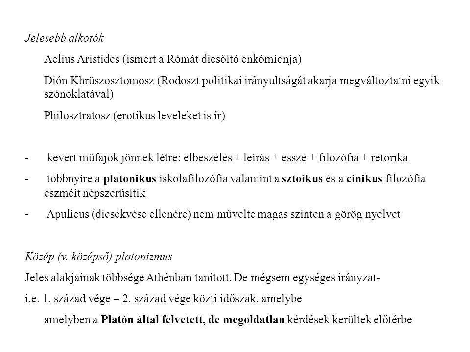 Jelesebb alkotók Aelius Aristides (ismert a Rómát dicsőítő enkómionja) Dión Khrüszosztomosz (Rodoszt politikai irányultságát akarja megváltoztatni egyik szónoklatával) Philosztratosz (erotikus leveleket is ír) - kevert műfajok jönnek létre: elbeszélés + leírás + esszé + filozófia + retorika - többnyire a platonikus iskolafilozófia valamint a sztoikus és a cinikus filozófia eszméit népszerűsítik - Apulieus (dicsekvése ellenére) nem művelte magas szinten a görög nyelvet Közép (v.