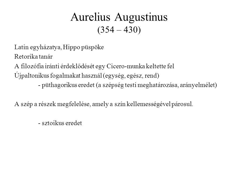 Aurelius Augustinus (354 – 430) Latin egyházatya, Hippo püspöke Retorika tanár A filozófia iránti érdeklődését egy Cicero-munka keltette fel Újpaltoni