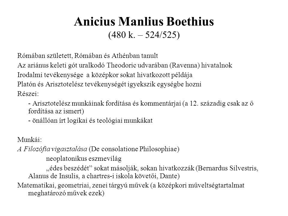 Anicius Manlius Boethius (480 k. – 524/525) Rómában született, Rómában és Athénban tanult Az ariánus keleti gót uralkodó Theodoric udvarában (Ravenna)
