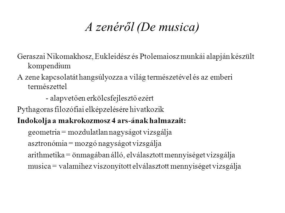 A zenéről (De musica) Geraszai Nikomakhosz, Eukleidész és Ptolemaiosz munkái alapján készült kompendium A zene kapcsolatát hangsúlyozza a világ termés