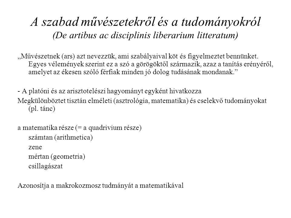 """A szabad művészetekről és a tudományokról (De artibus ac disciplinis liberarium litteratum) """"Művészetnek (ars) azt nevezzük, ami szabályaival köt és f"""