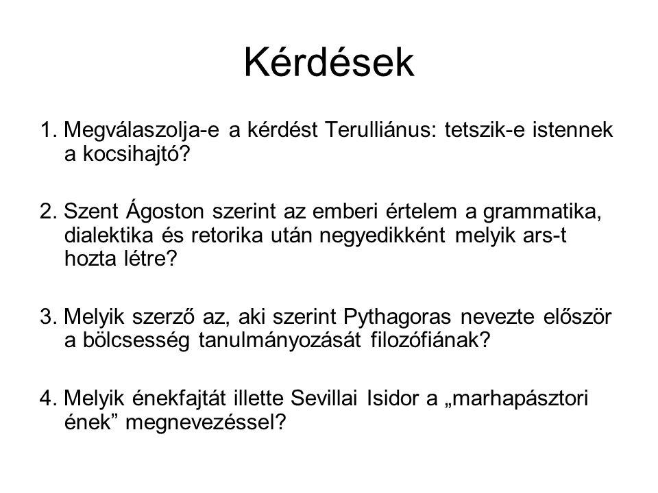 Kérdések 1. Megválaszolja-e a kérdést Terulliánus: tetszik-e istennek a kocsihajtó? 2. Szent Ágoston szerint az emberi értelem a grammatika, dialektik