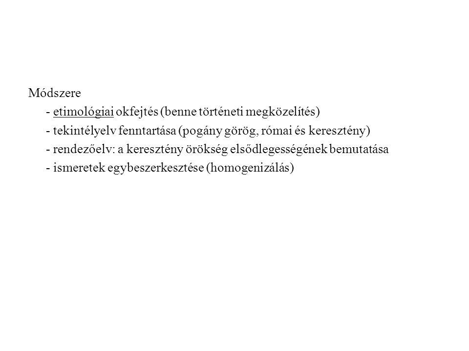 Módszere - etimológiai okfejtés (benne történeti megközelítés) - tekintélyelv fenntartása (pogány görög, római és keresztény) - rendezőelv: a kereszté