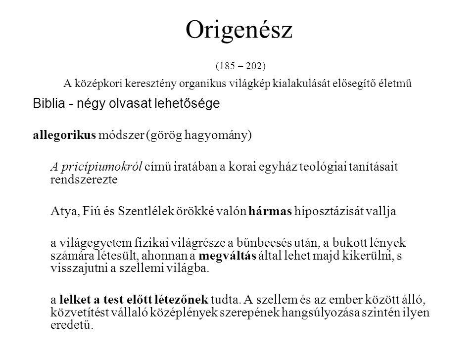 Origenész (185 – 202) A középkori keresztény organikus világkép kialakulását elősegítő életmű Biblia - négy olvasat lehetősége allegorikus módszer (gö