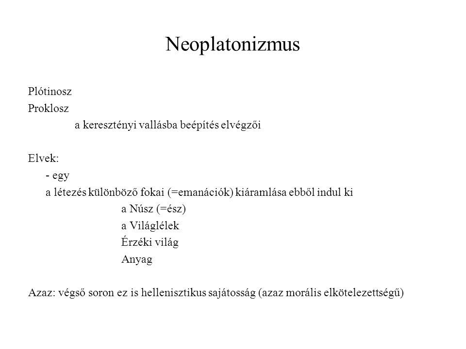 Neoplatonizmus Plótinosz Proklosz a keresztényi vallásba beépítés elvégzői Elvek: - egy a létezés különböző fokai (=emanációk) kiáramlása ebből indul