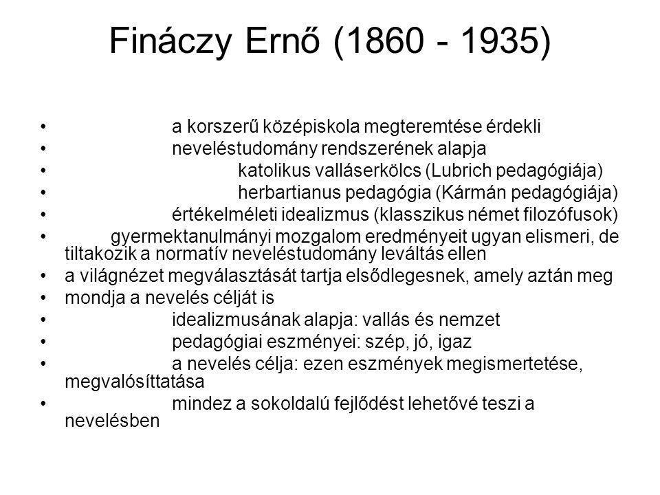 Fináczy Ernő (1860 - 1935) a korszerű középiskola megteremtése érdekli neveléstudomány rendszerének alapja katolikus valláserkölcs (Lubrich pedagógiáj