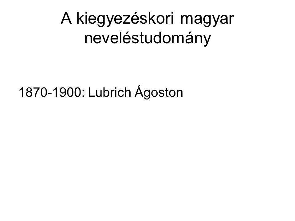 1870-1900: Lubrich Ágoston A kiegyezéskori magyar neveléstudomány