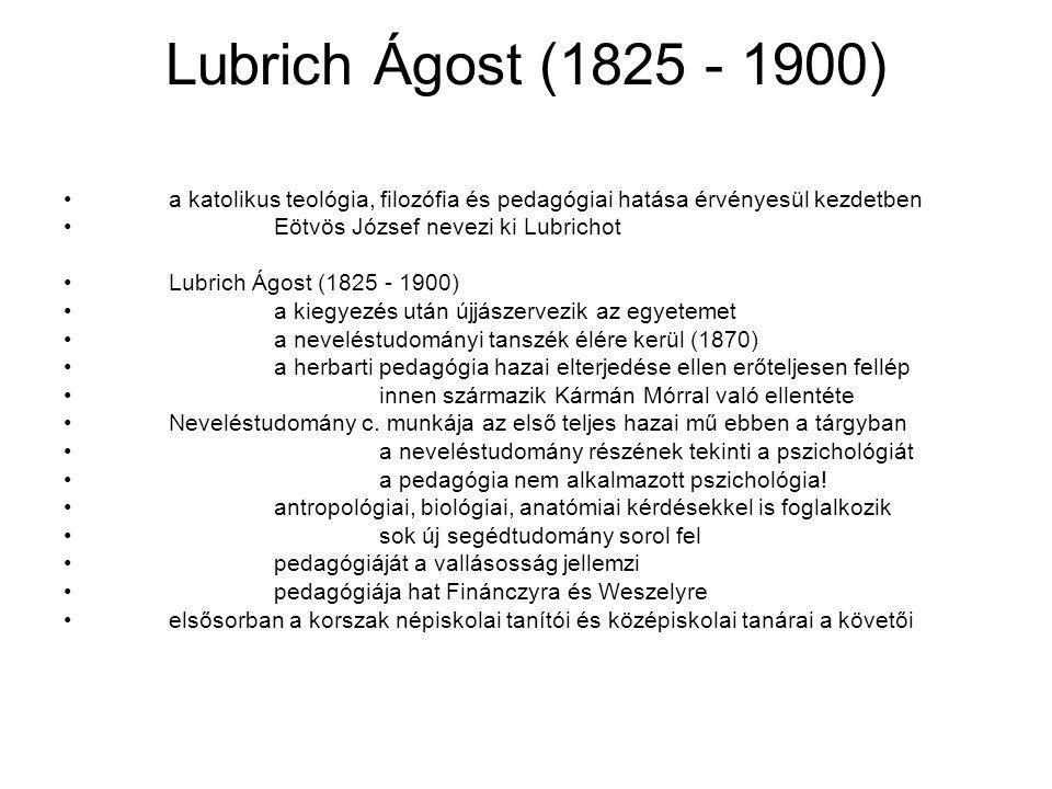 Lubrich Ágost (1825 - 1900) a katolikus teológia, filozófia és pedagógiai hatása érvényesül kezdetben Eötvös József nevezi ki Lubrichot Lubrich Ágost
