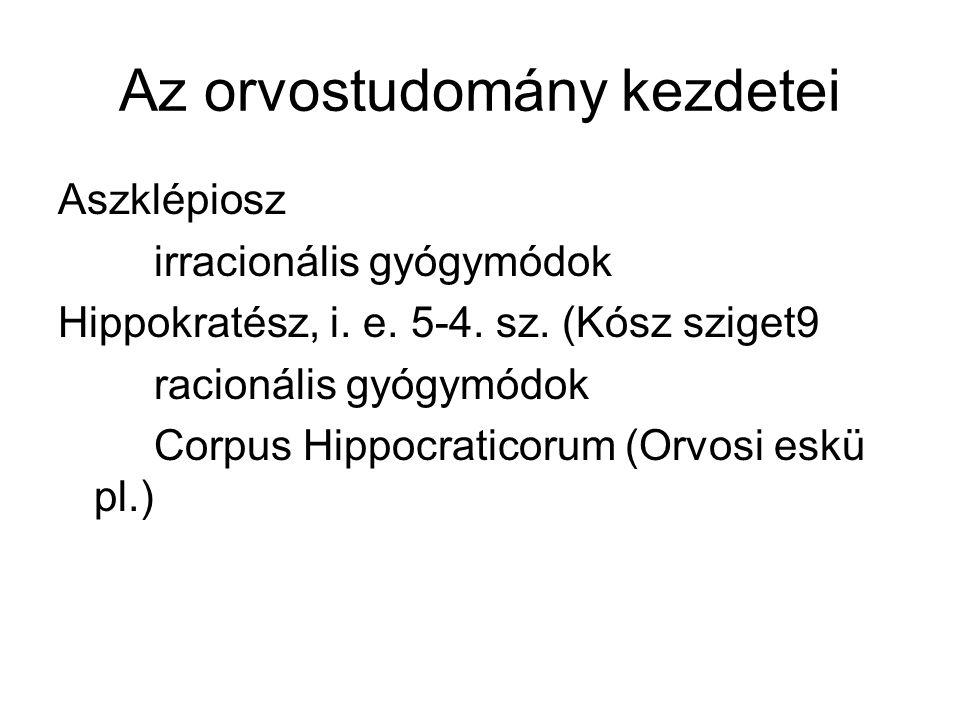 Az orvostudomány kezdetei Aszklépiosz irracionális gyógymódok Hippokratész, i. e. 5-4. sz. (Kósz sziget9 racionális gyógymódok Corpus Hippocraticorum