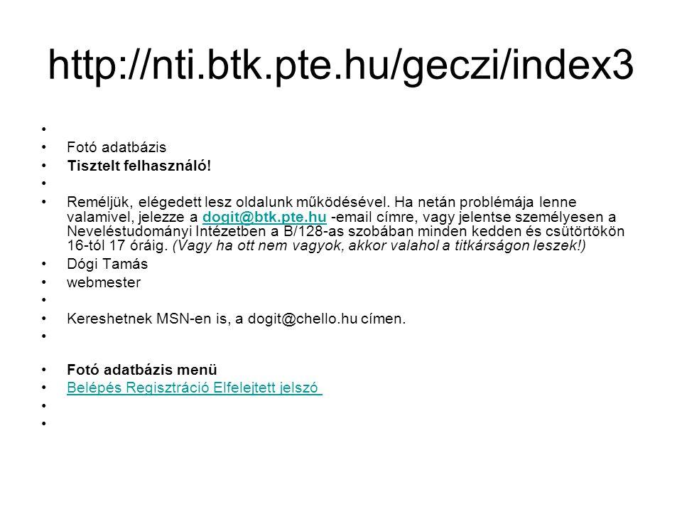http://nti.btk.pte.hu/geczi/index3 Fotó adatbázis Tisztelt felhasználó.