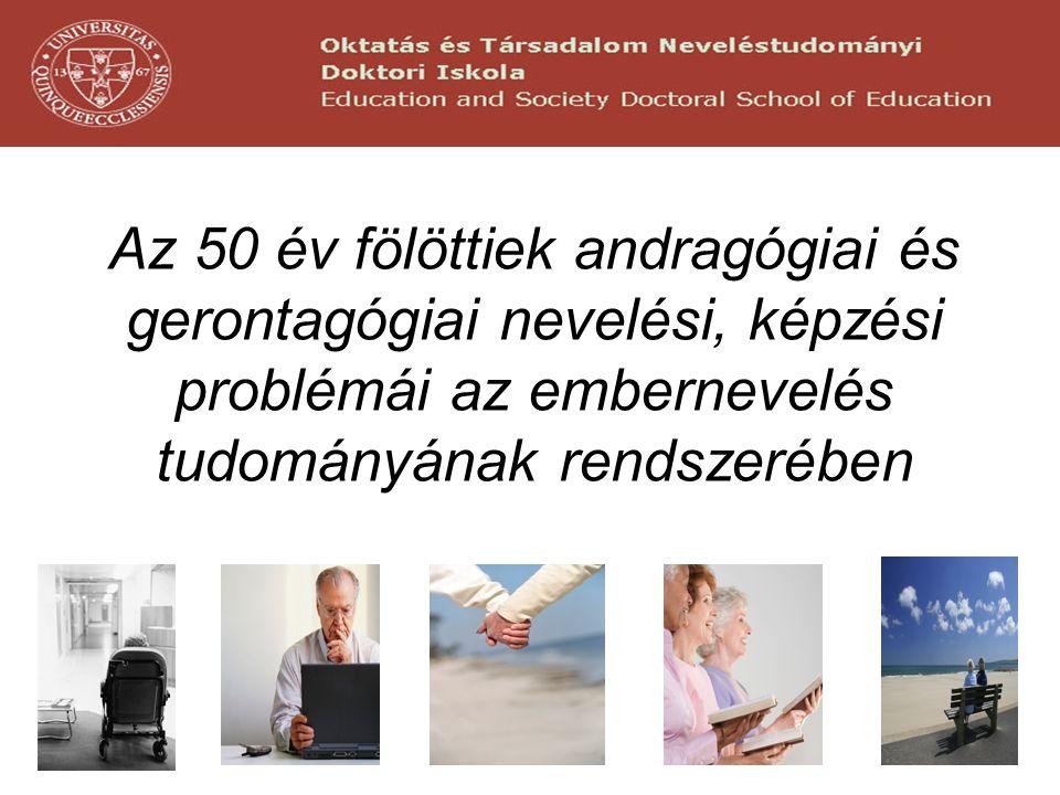 Az 50 év fölöttiek andragógiai és gerontagógiai nevelési, képzési problémái az embernevelés tudományának rendszerében