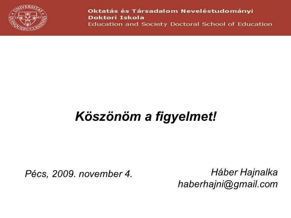 Köszönöm a figyelmet! Háber Hajnalka haberhajni@gmail.com Pécs, 2009. november 4.