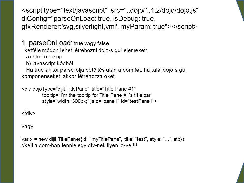 2.isDebug: true vagy false (firebug-hoz) Log-olás: console.log(Obj) 3.