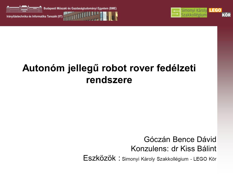 Autonóm jellegű robot rover fedélzeti rendszere Góczán Bence Dávid Konzulens: dr Kiss Bálint Eszközök : Simonyi Károly Szakkollégium - LEGO Kör