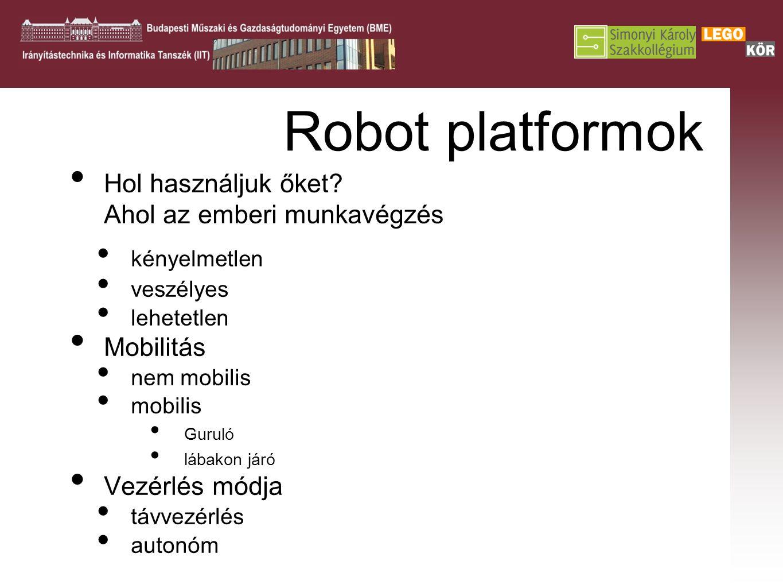 Robot platformok Hol használjuk őket? Ahol az emberi munkavégzés kényelmetlen veszélyes lehetetlen Mobilitás nem mobilis mobilis Guruló lábakon járó V