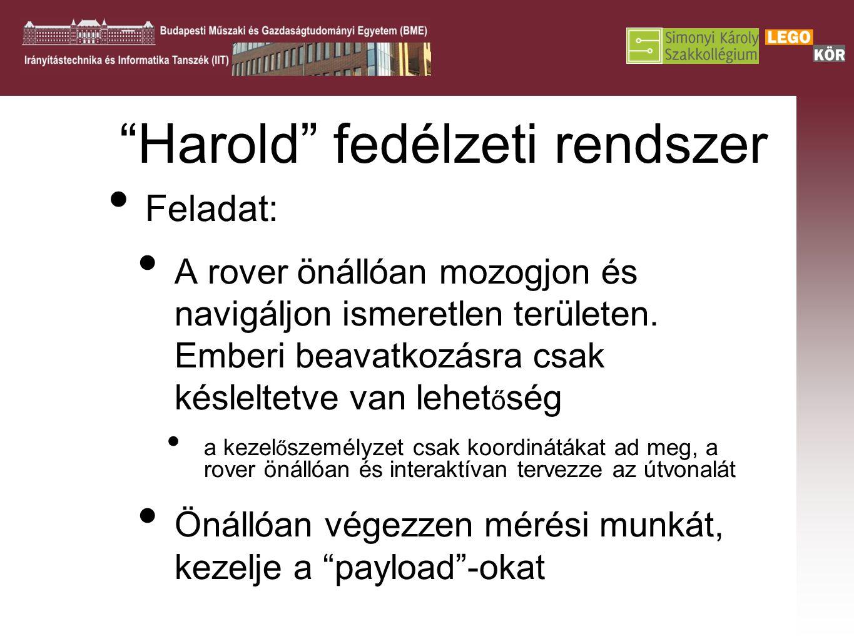 """""""Harold"""" fedélzeti rendszer Feladat: A rover önállóan mozogjon és navigáljon ismeretlen területen. Emberi beavatkozásra csak késleltetve van lehet ő s"""