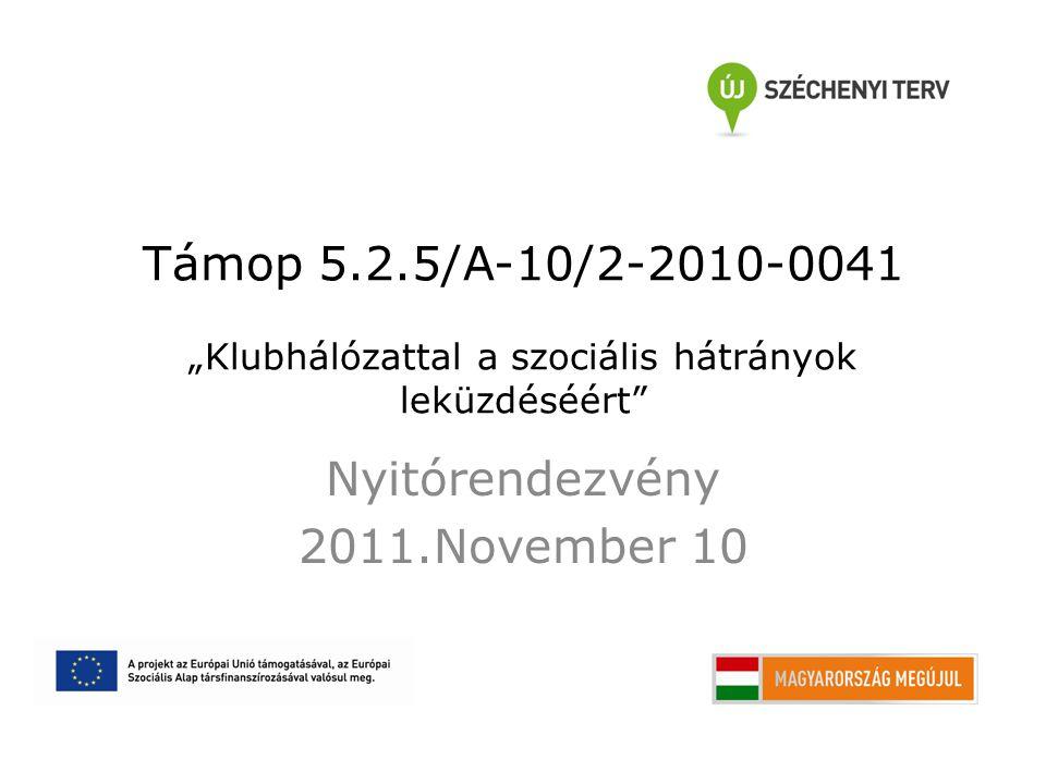 """Támop 5.2.5/A-10/2-2010-0041 """"Klubhálózattal a szociális hátrányok leküzdéséért"""" Nyitórendezvény 2011.November 10"""