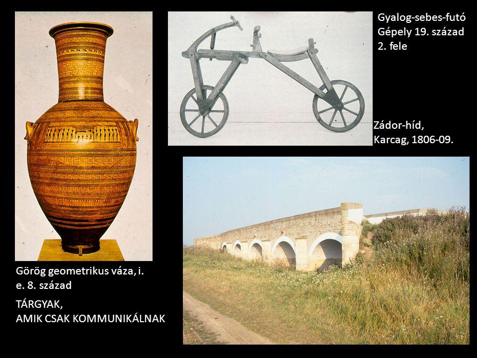 Görög geometrikus váza, i. e. 8. század Gyalog-sebes-futó Gépely 19. század 2. fele Zádor-híd, Karcag, 1806-09. TÁRGYAK, AMIK CSAK KOMMUNIKÁLNAK