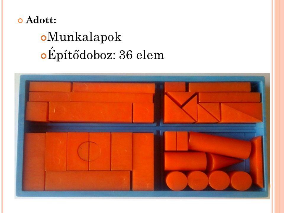 Adott: Munkalapok Építődoboz: 36 elem