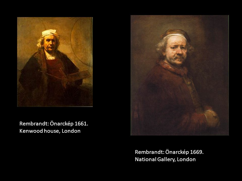 Rembrandt: Önarckép 1661. Kenwood house, London Rembrandt: Önarckép 1669. National Gallery, London