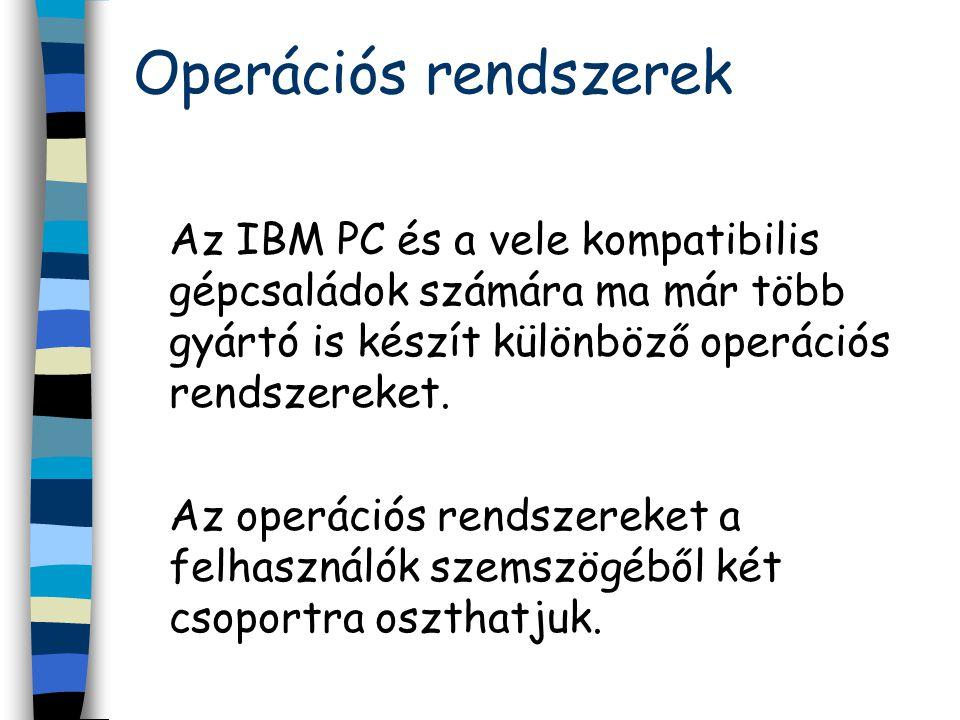 Operációs rendszerek Az IBM PC és a vele kompatibilis gépcsaládok számára ma már több gyártó is készít különböző operációs rendszereket.