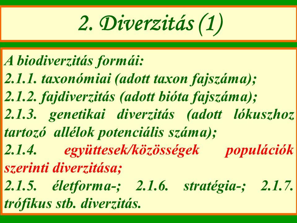 2. Diverzitás (1) A biodiverzitás formái: 2.1.1. taxonómiai (adott taxon fajszáma); 2.1.2. fajdiverzitás (adott bióta fajszáma); 2.1.3. genetikai dive