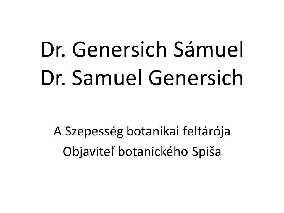 Dr. Genersich Sámuel Dr. Samuel Genersich A Szepesség botanikai feltárója Objaviteľ botanického Spiša