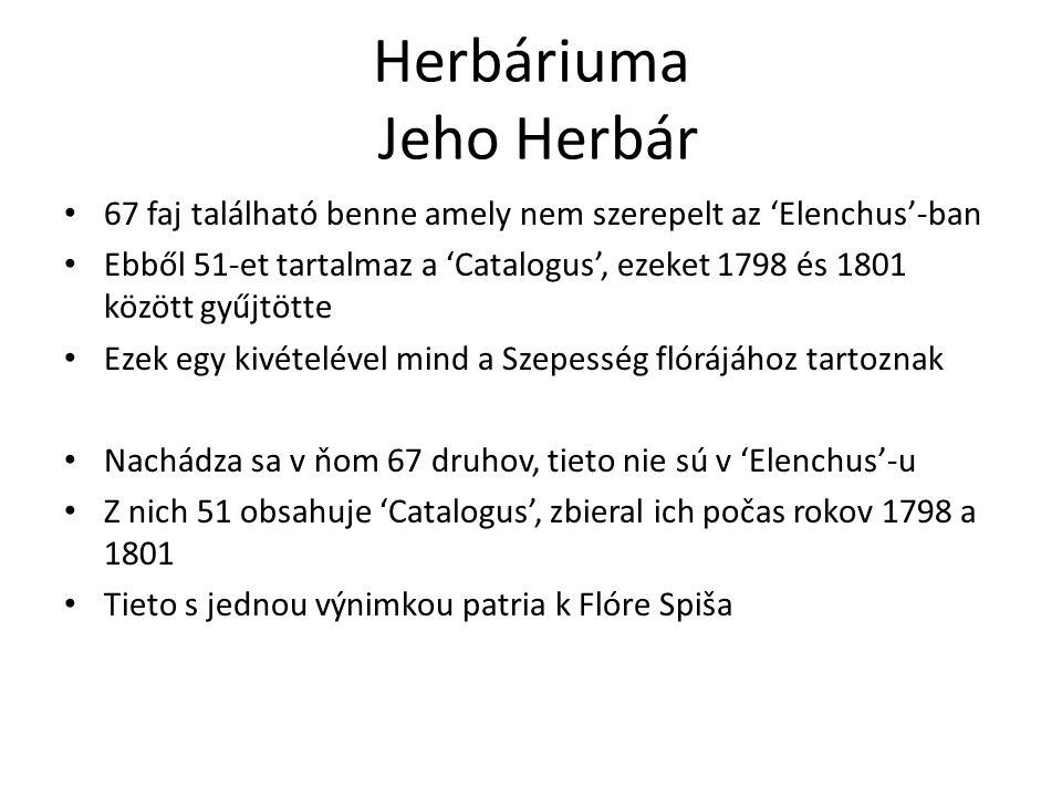 Herbáriuma Jeho Herbár 67 faj található benne amely nem szerepelt az 'Elenchus'-ban Ebből 51-et tartalmaz a 'Catalogus', ezeket 1798 és 1801 között gy