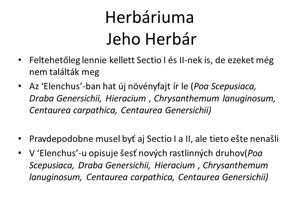 Herbáriuma Jeho Herbár Feltehetőleg lennie kellett Sectio I és II-nek is, de ezeket még nem találták meg Az 'Elenchus'-ban hat új növényfajt ír le (Po