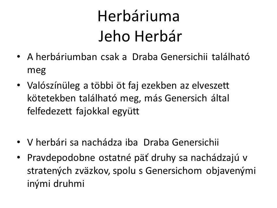 Herbáriuma Jeho Herbár A herbáriumban csak a Draba Genersichii található meg Valószínüleg a többi öt faj ezekben az elveszett kötetekben található meg