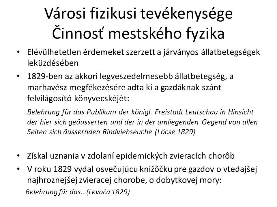 Városi fizikusi tevékenysége Činnosť mestského fyzika Elévülhetetlen érdemeket szerzett a járványos állatbetegségek leküzdésében 1829-ben az akkori le