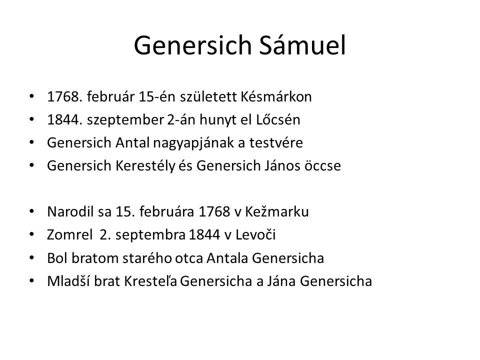 Genersich Sámuel 1768. február 15-én született Késmárkon 1844. szeptember 2-án hunyt el Lőcsén Genersich Antal nagyapjának a testvére Genersich Kerest