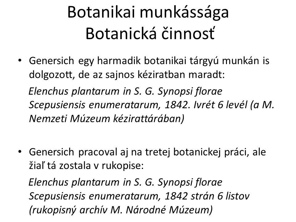 Botanikai munkássága Botanická činnosť Genersich egy harmadik botanikai tárgyú munkán is dolgozott, de az sajnos kéziratban maradt: Elenchus plantarum