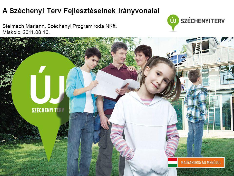 A Széchenyi Terv Fejlesztéseinek Irányvonalai Stelmach Mariann, Széchenyi Programiroda NKft.