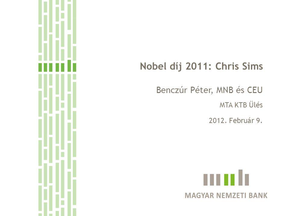 Nobel díj 2011: Chris Sims Benczúr Péter, MNB és CEU MTA KTB Ülés 2012. Február 9.