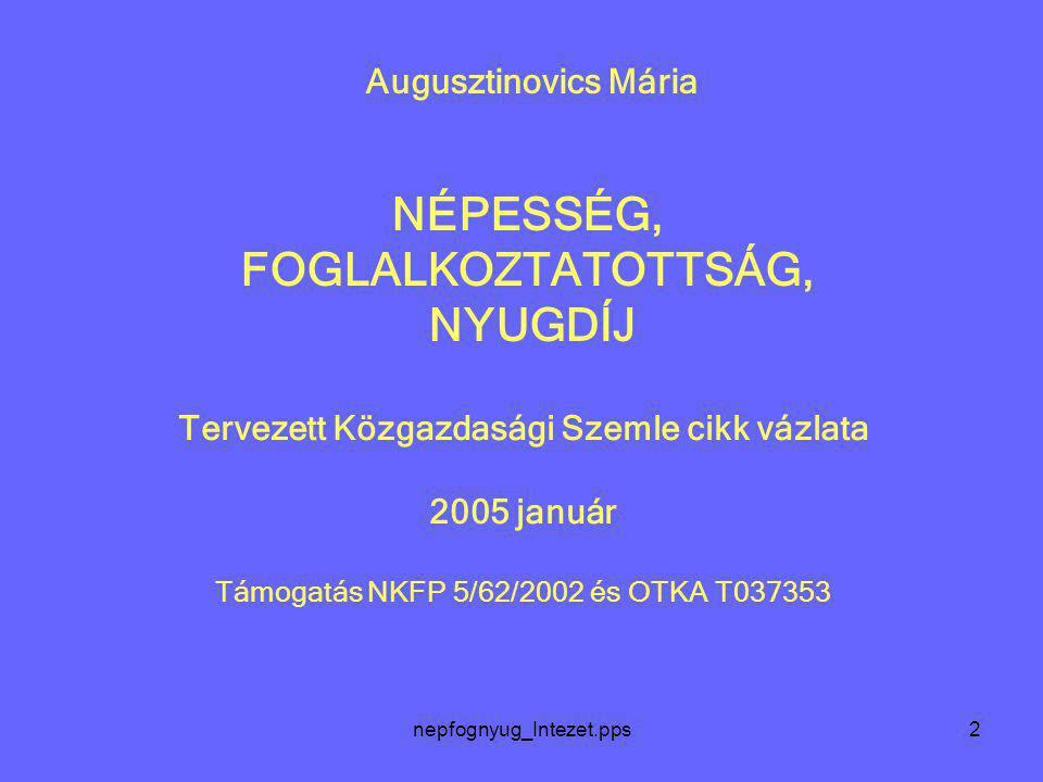 2 Augusztinovics Mária NÉPESSÉG, FOGLALKOZTATOTTSÁG, NYUGDÍJ Tervezett Közgazdasági Szemle cikk vázlata 2005 január Támogatás NKFP 5/62/2002 és OTKA T