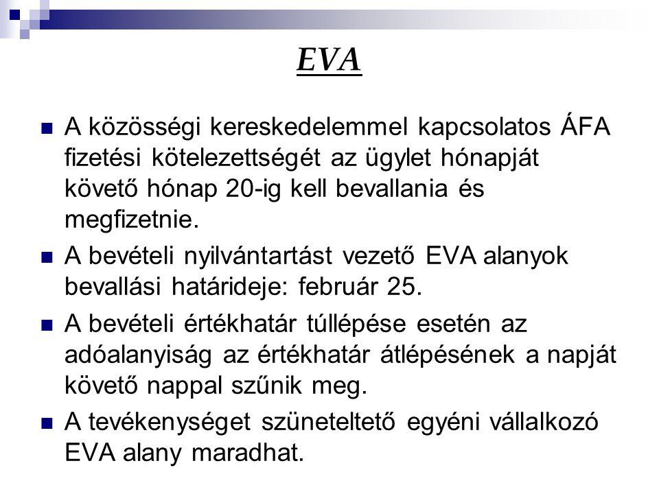 EVA A közösségi kereskedelemmel kapcsolatos ÁFA fizetési kötelezettségét az ügylet hónapját követő hónap 20-ig kell bevallania és megfizetnie. A bevét
