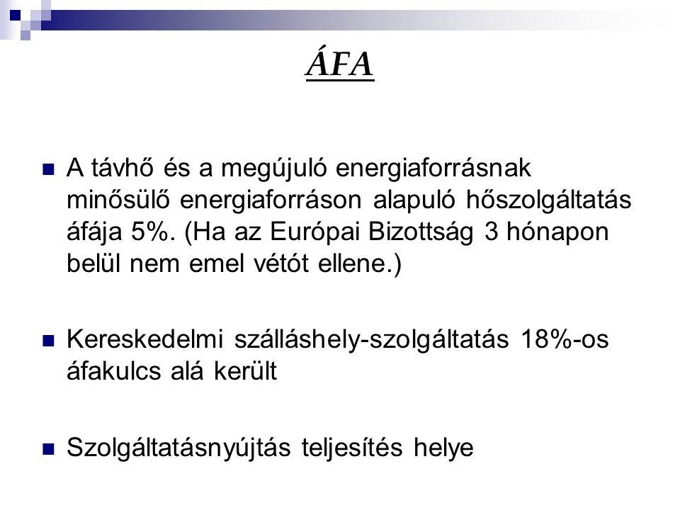 ÁFA A távhő és a megújuló energiaforrásnak minősülő energiaforráson alapuló hőszolgáltatás áfája 5%. (Ha az Európai Bizottság 3 hónapon belül nem emel