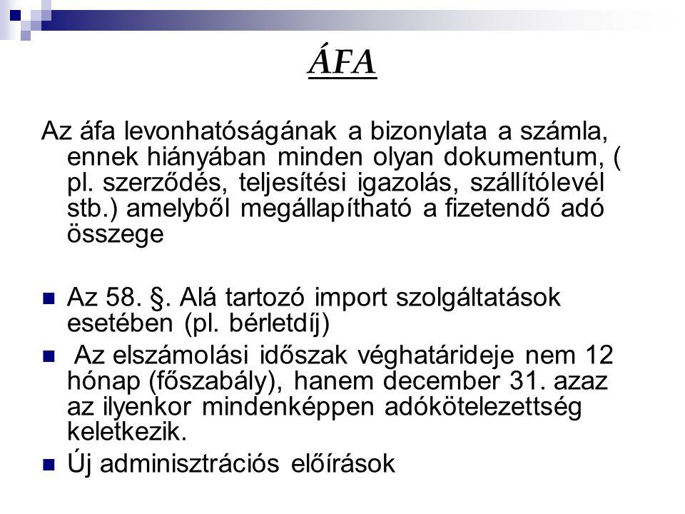 ÁFA Az áfa levonhatóságának a bizonylata a számla, ennek hiányában minden olyan dokumentum, ( pl. szerződés, teljesítési igazolás, szállítólevél stb.)