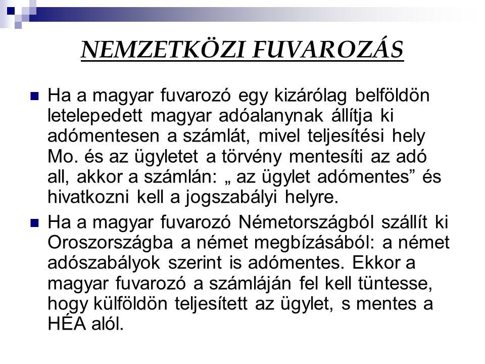 NEMZETKÖZI FUVAROZÁS Ha a magyar fuvarozó egy kizárólag belföldön letelepedett magyar adóalanynak állítja ki adómentesen a számlát, mivel teljesítési